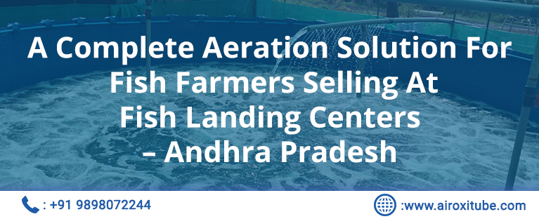 A Complete Aeration Solution For Fish Farmers Selling At Fish Landing Centers – Andhra Pradesh