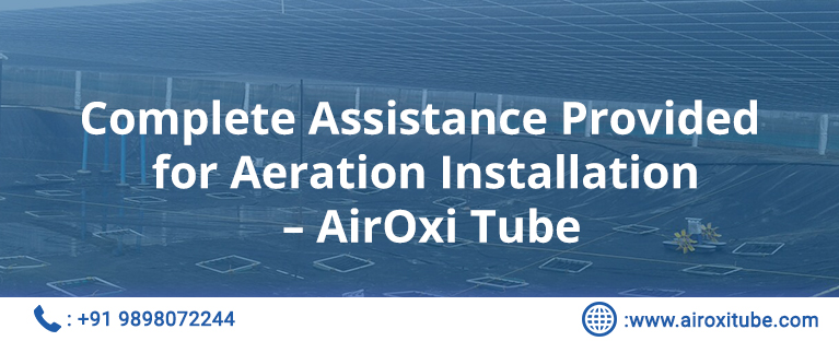 Complete Assistance Provided for Aeration Installation – AirOxi Tube
