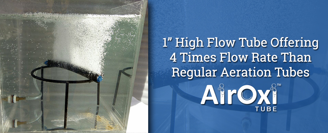 "1"" High Flow Tube Offering 4 Times Flow Rate Than Regular Aeration Tubes"