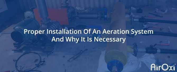 Proper Installation Of An Aeration System And Why It Is Necessary-AirOxi Tube