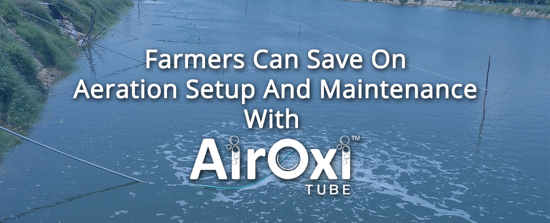 Farmers Can Save On Aeration Setup And Maintenance With AirOxi Tube