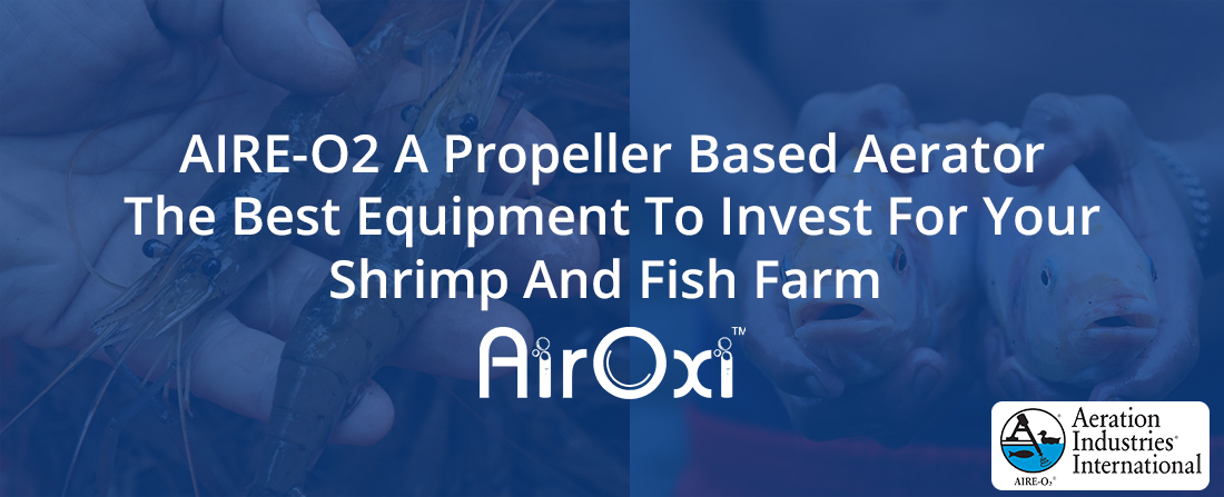 AIRE-O2 A Propeller Based Aerator For Shrimp And Fish Farm