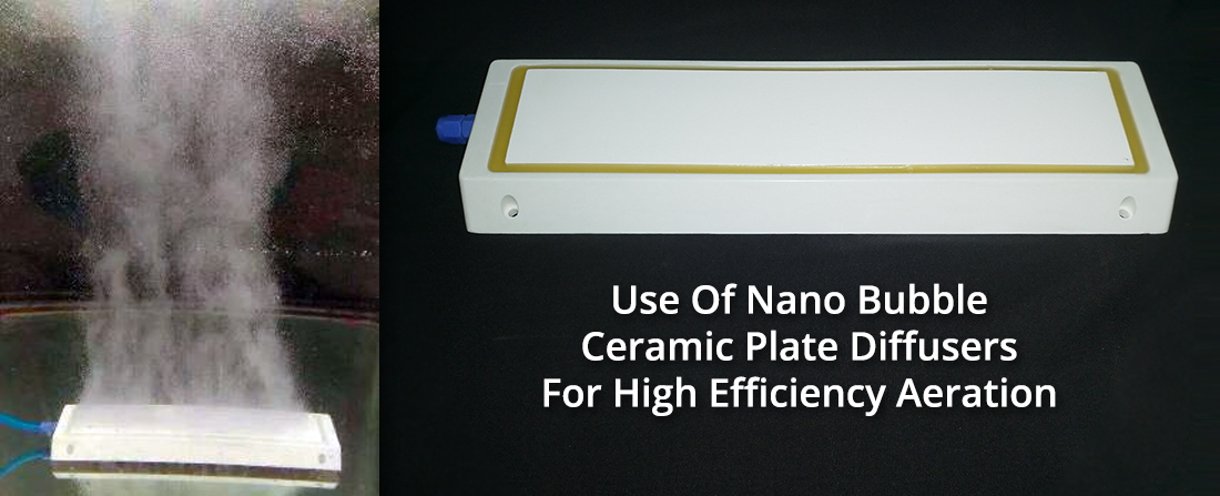 Use Of Nano Bubble Ceramic Plate Diffusers For High Efficiency Aeration