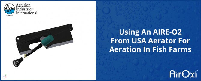 Using An AIRE-O2 From USA Aerator For Aeration In Fish Farms-AirOxi Tube