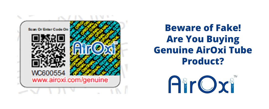 Beware of Fake! Are You Buying Genuine AirOxi Tube Product?