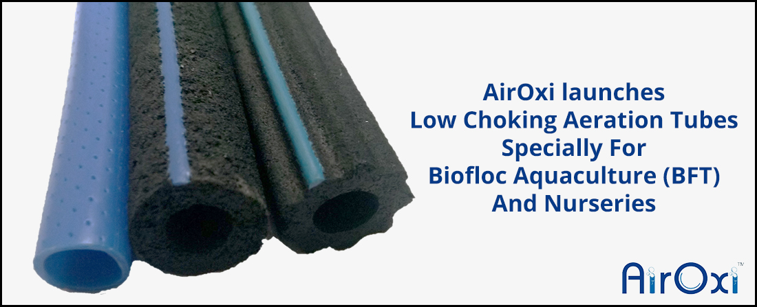 AirOxi launches low choking aeration tubes specially for Biofloc Aquaculture (BFT) and Nurseries
